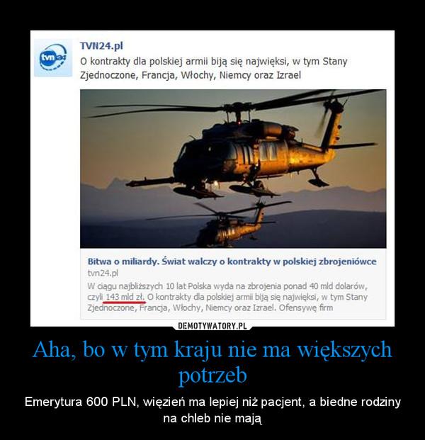 Aha, bo w tym kraju nie ma większych potrzeb – Emerytura 600 PLN, więzień ma lepiej niż pacjent, a biedne rodziny na chleb nie mają