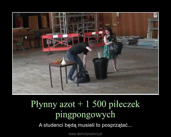 Płynny azot + 1 500 piłeczek pingpongowych – A studenci będą musieli to posprzątać...