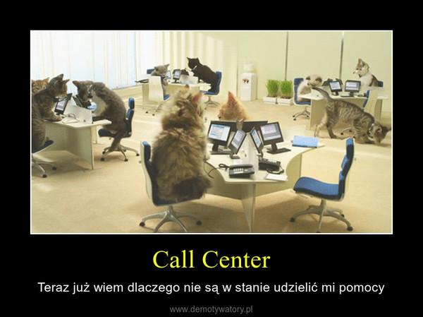 Call Center – Teraz już wiem dlaczego nie są w stanie udzielić mi pomocy