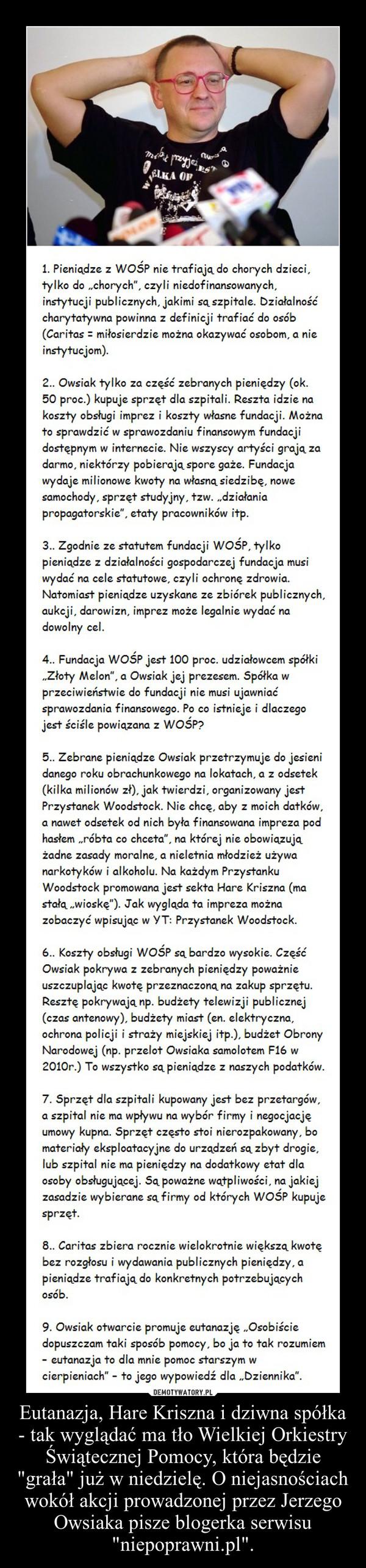 """Eutanazja, Hare Kriszna i dziwna spółka - tak wyglądać ma tło Wielkiej Orkiestry Świątecznej Pomocy, która będzie """"grała"""" już w niedzielę. O niejasnościach wokół akcji prowadzonej przez Jerzego Owsiaka pisze blogerka serwisu """"niepoprawni.pl –"""