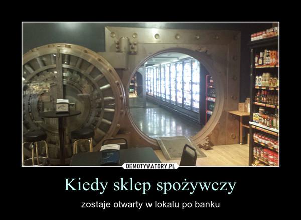 Kiedy sklep spożywczy – zostaje otwarty w lokalu po banku