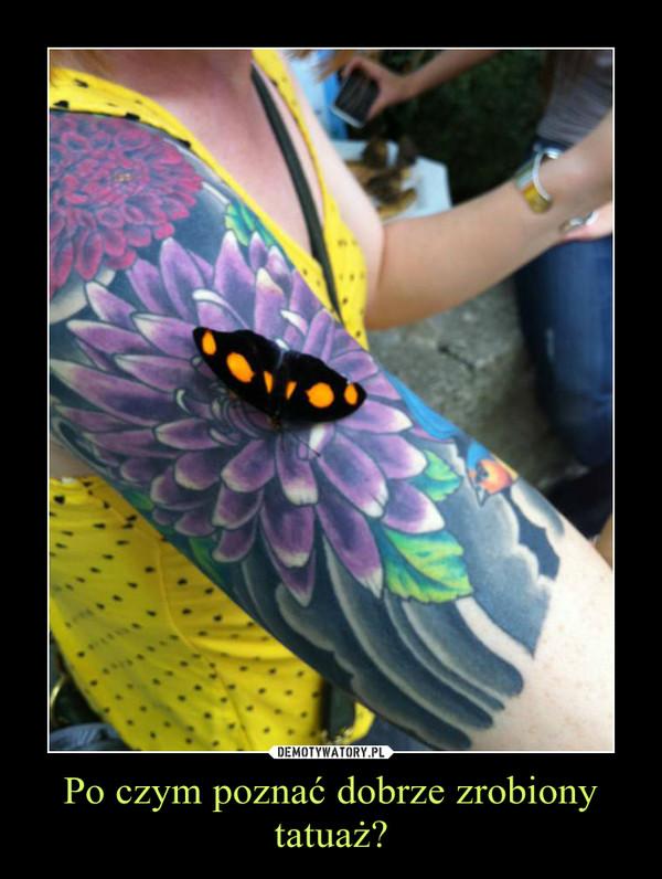 Po czym poznać dobrze zrobiony tatuaż? –