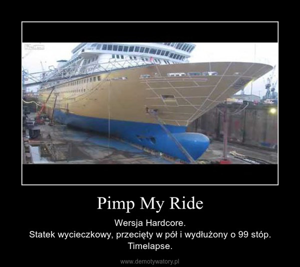 Pimp My Ride – Wersja Hardcore.Statek wycieczkowy, przecięty w pół i wydłużony o 99 stóp.Timelapse.