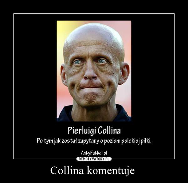 Collina komentuje  –