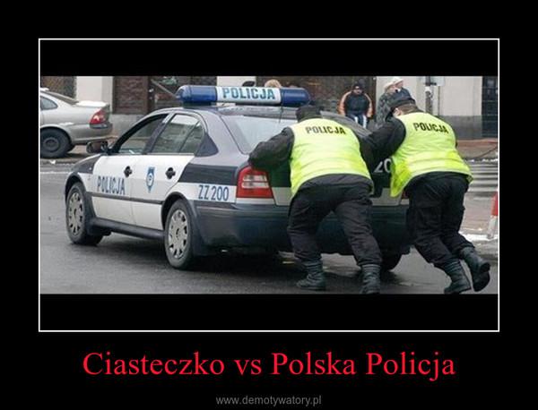 Ciasteczko vs Polska Policja –