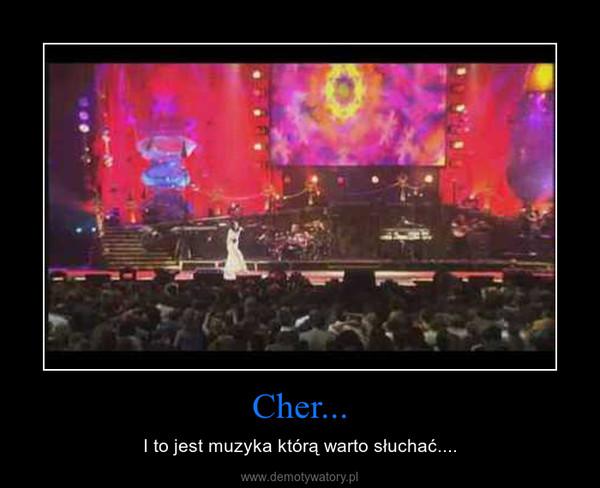 Cher... – I to jest muzyka którą warto słuchać....