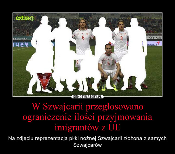 W Szwajcarii przegłosowano ograniczenie ilości przyjmowania imigrantów z UE – Na zdjęciu reprezentacja piłki nożnej Szwajcarii złożona z samych Szwajcarów