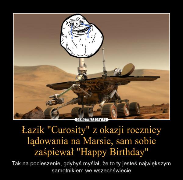 """Łazik """"Curosity"""" z okazji rocznicy lądowania na Marsie, sam sobie zaśpiewał """"Happy Birthday"""" – Tak na pocieszenie, gdybyś myślał, że to ty jesteś największym samotnikiem we wszechświecie"""