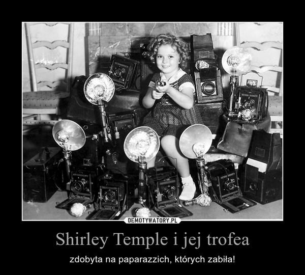 Shirley Temple i jej trofea – zdobyta na paparazzich, których zabiła!