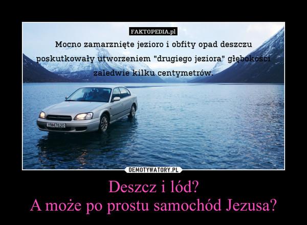 Deszcz i lód?A może po prostu samochód Jezusa? –