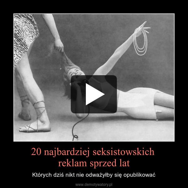 20 najbardziej seksistowskich reklam sprzed lat – Których dziś nikt nie odważyłby się opublikować