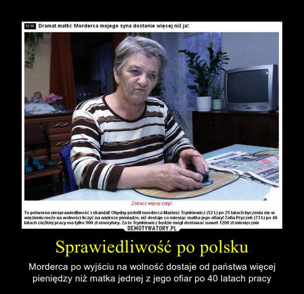 Sprawiedliwość po polsku – Morderca po wyjściu na wolność dostaje od państwa więcej pieniędzy niż matka jednej z jego ofiar po 40 latach pracy