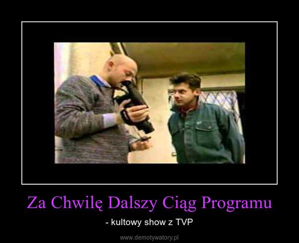 Za Chwilę Dalszy Ciąg Programu – - kultowy show z TVP