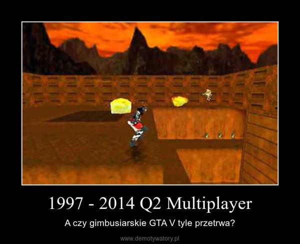 1997 - 2014 Q2 Multiplayer – A czy gimbusiarskie GTA V tyle przetrwa?