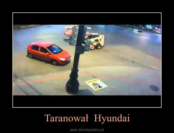 Taranował  Hyundai –