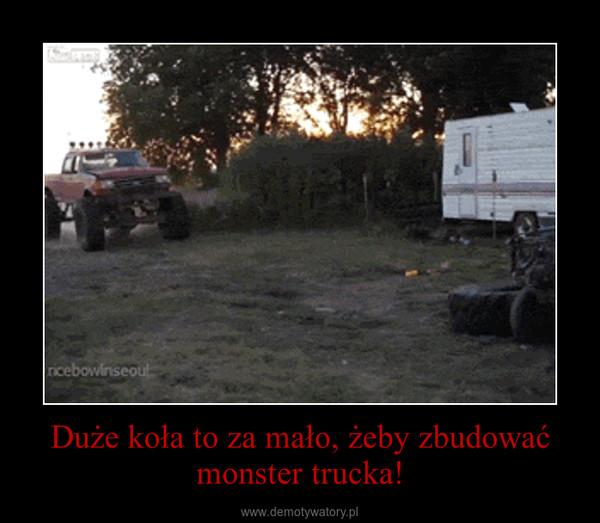 Duże koła to za mało, żeby zbudować monster trucka! –