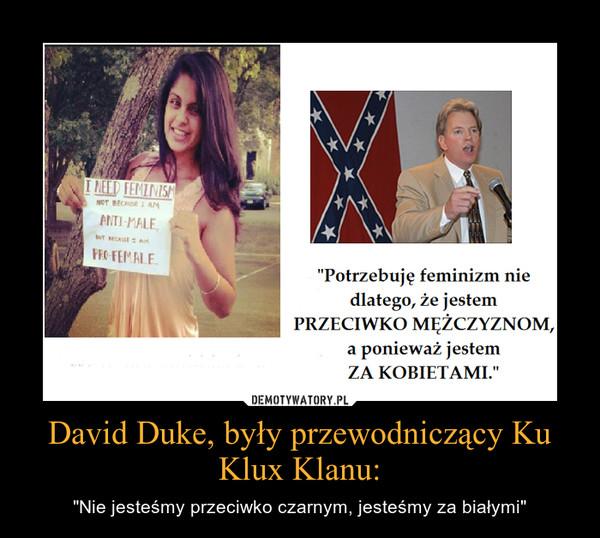 """David Duke, były przewodniczący Ku Klux Klanu: – """"Nie jesteśmy przeciwko czarnym, jesteśmy za białymi"""""""