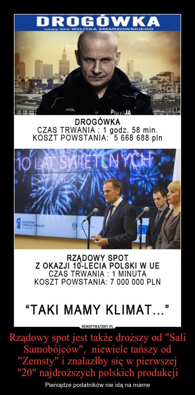"""Rządowy spot jest także droższy od """"Sali Samobójców"""",  niewiele tańszy od """"Zemsty"""" i znalazłby się w pierwszej """"20"""" najdroższych polskich produkcji – Pieniądze podatników nie idą na marne"""