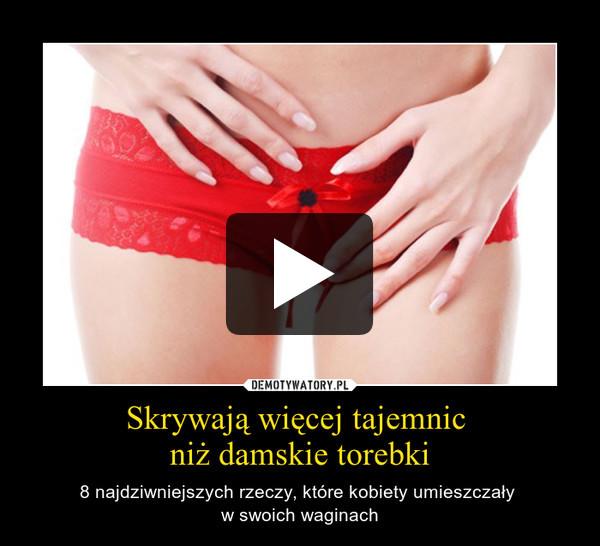 Skrywają więcej tajemnic niż damskie torebki – 8 najdziwniejszych rzeczy, które kobiety umieszczały \nw swoich waginach