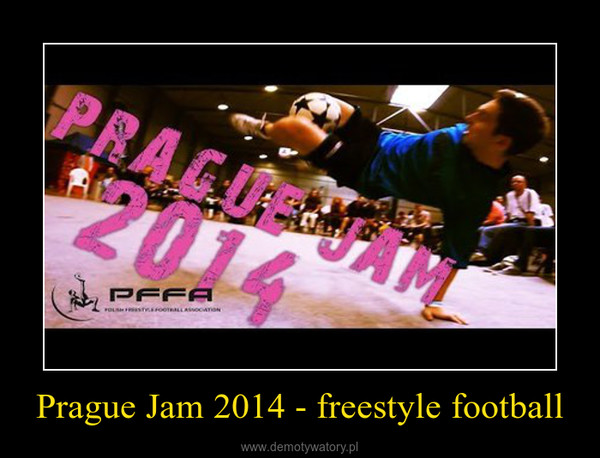 Prague Jam 2014 - freestyle football –