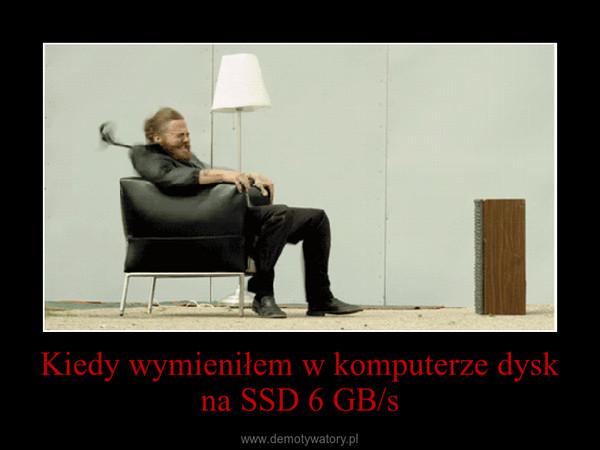Kiedy wymieniłem w komputerze dysk na SSD 6 GB/s –