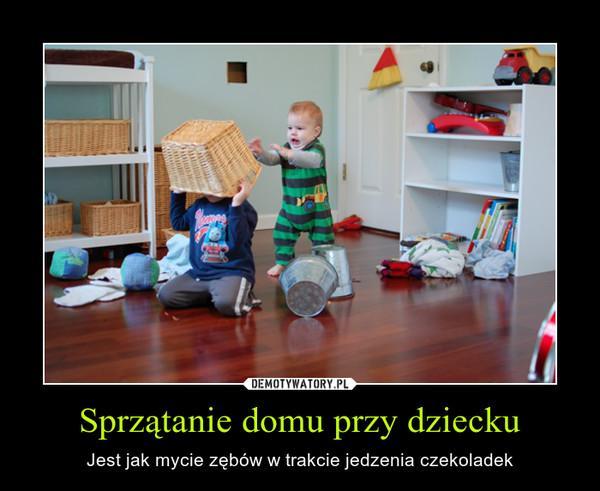 http://demotywatory.pl/4331989/Sprzatanie-domu-przy-dziecku