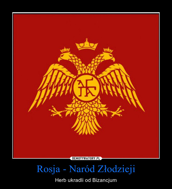 Rosja - Naród Złodzieji – Herb ukradli od Bizancjum