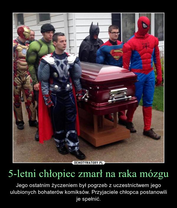5-letni chłopiec zmarł na raka mózgu – Jego ostatnim życzeniem był pogrzeb z uczestnictwem jego ulubionych bohaterów komiksów. Przyjaciele chłopca postanowili je spełnić.