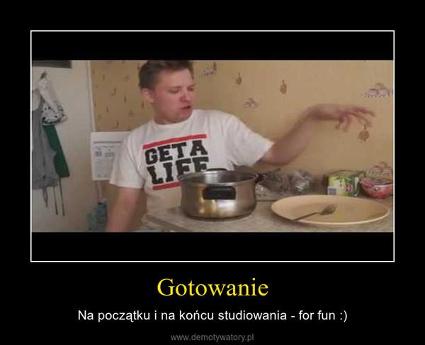 Gotowanie – Na początku i na końcu studiowania - for fun :)