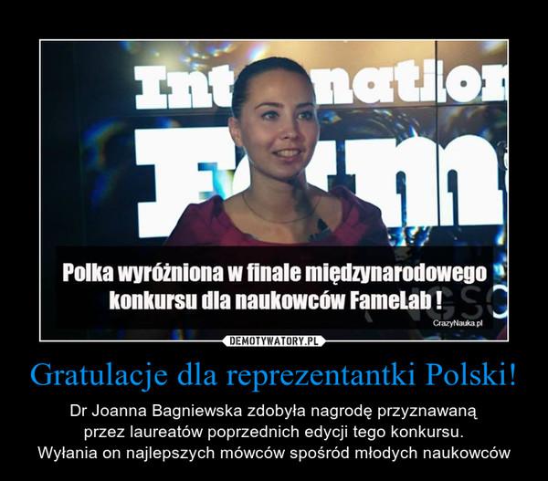 Gratulacje dla reprezentantki Polski! – Dr Joanna Bagniewska zdobyła nagrodę przyznawanąprzez laureatów poprzednich edycji tego konkursu.Wyłania on najlepszych mówców spośród młodych naukowców