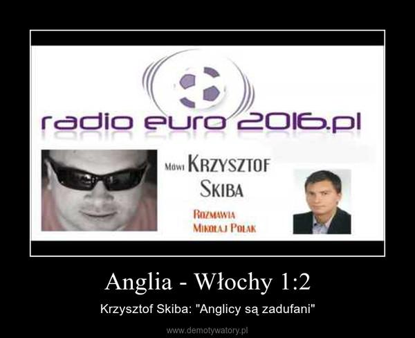 """Anglia - Włochy 1:2 – Krzysztof Skiba: """"Anglicy są zadufani"""""""