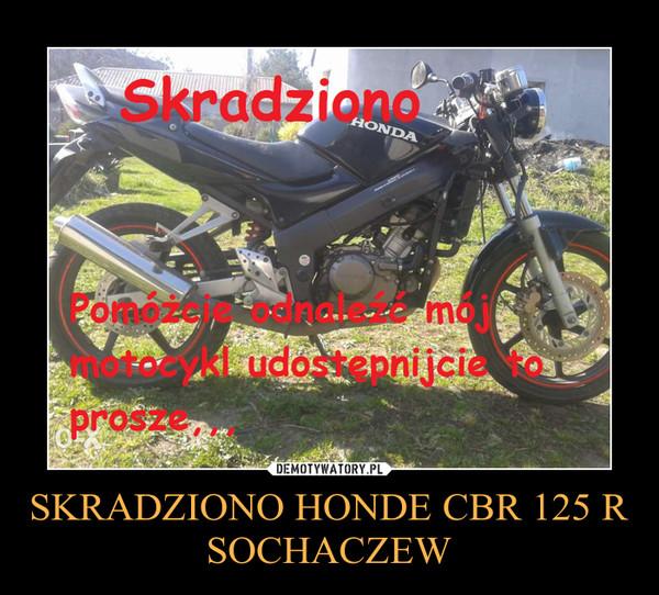 SKRADZIONO HONDE CBR 125 R SOCHACZEW –