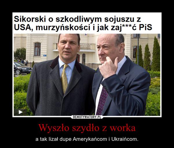 Wyszło szydło z worka – a tak lizał dupe Amerykańcom i Ukraińcom.