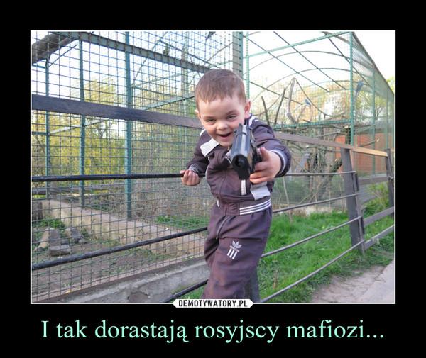 I tak dorastają rosyjscy mafiozi... –