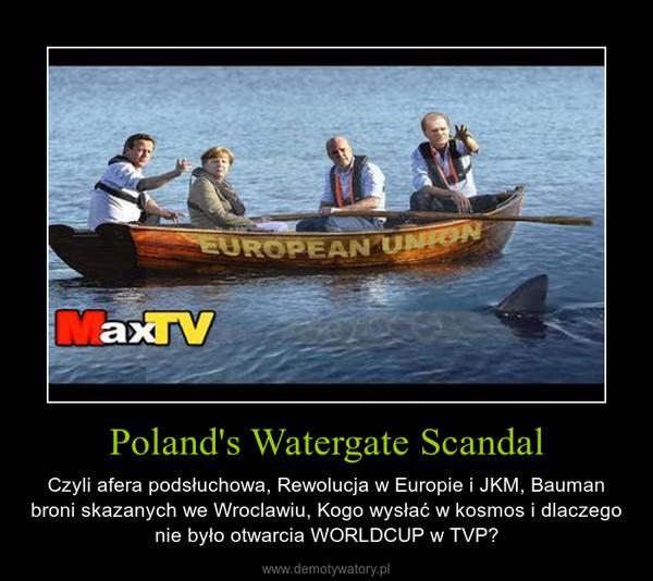 Poland's Watergate Scandal – Czyli afera podsłuchowa, Rewolucja w Europie i JKM, Bauman broni skazanych we Wroclawiu, Kogo wysłać w kosmos i dlaczego nie było otwarcia WORLDCUP w TVP