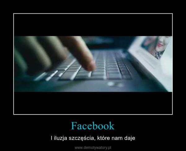 Facebook – I iluzja szczęścia, które nam daje