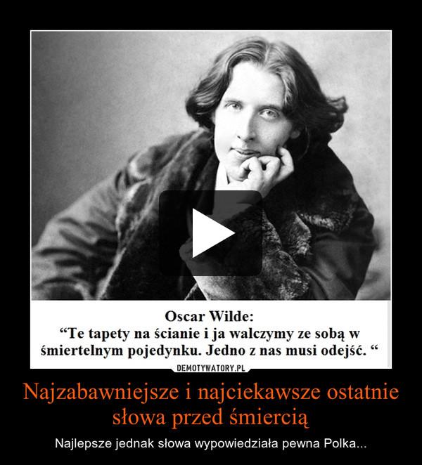 Najzabawniejsze i najciekawsze ostatnie słowa przed śmiercią – Najlepsze jednak słowa wypowiedziała pewna Polka...
