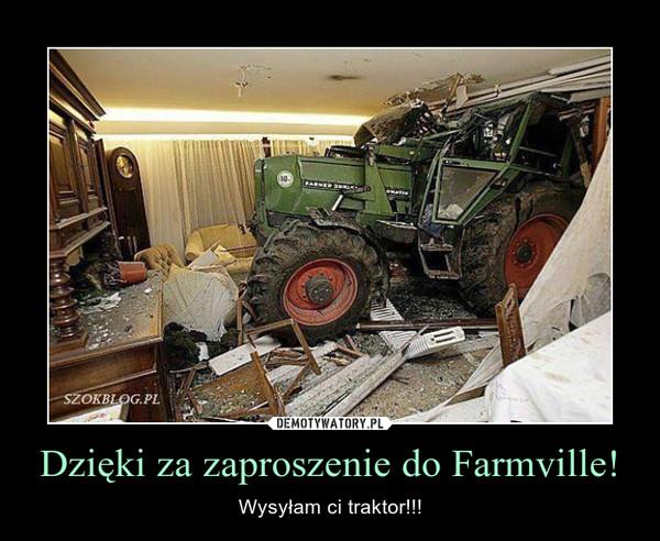 Dzięki za zaproszenie do Farmville! – Wysyłam ci traktor!!!