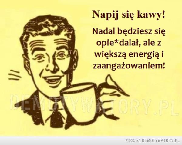 Napij się kawy! –