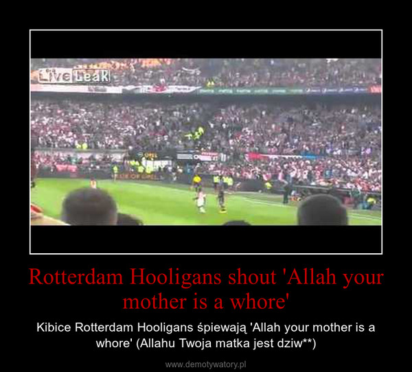 Rotterdam Hooligans shout 'Allah your mother is a whore' – Kibice Rotterdam Hooligans śpiewają 'Allah your mother is a whore' (Allahu Twoja matka jest dziw**)