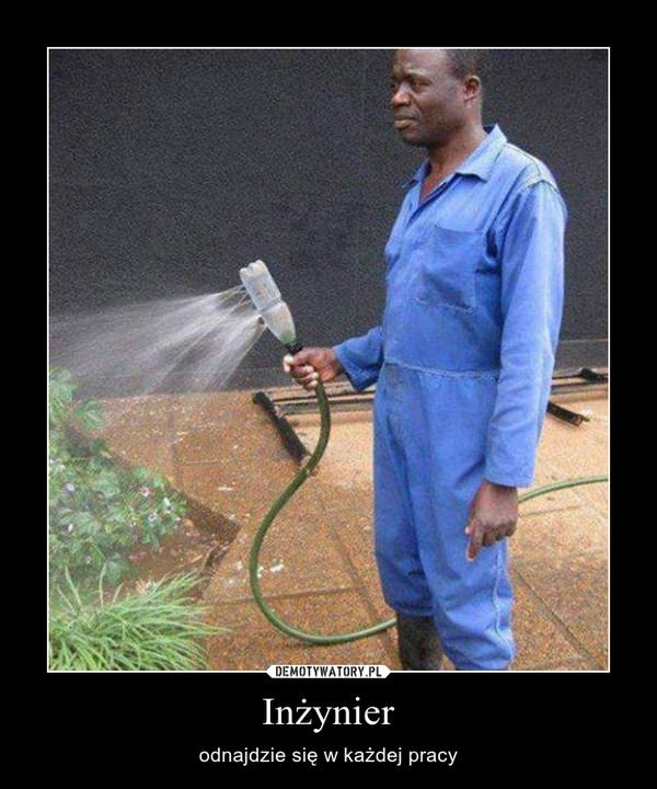 Inżynier – odnajdzie się w każdej pracy