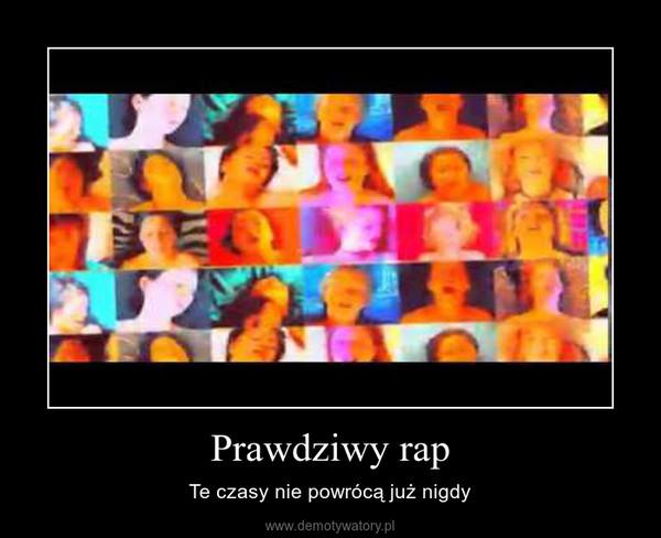 Prawdziwy rap – Te czasy nie powrócą już nigdy