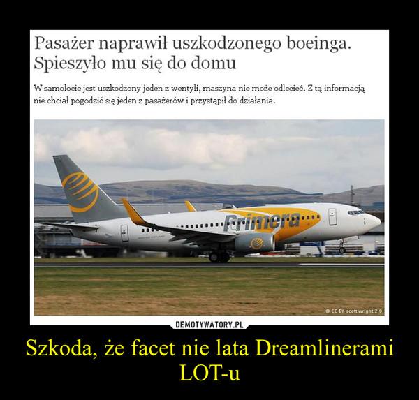 Szkoda, że facet nie lata Dreamlinerami LOT-u –