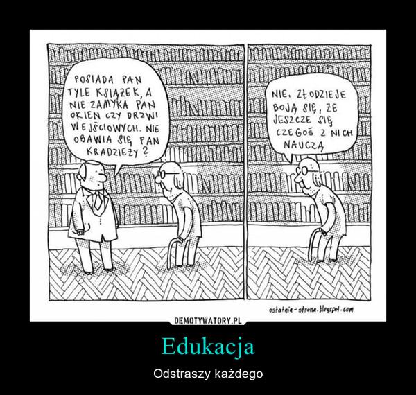 Edukacja – Odstraszy każdego