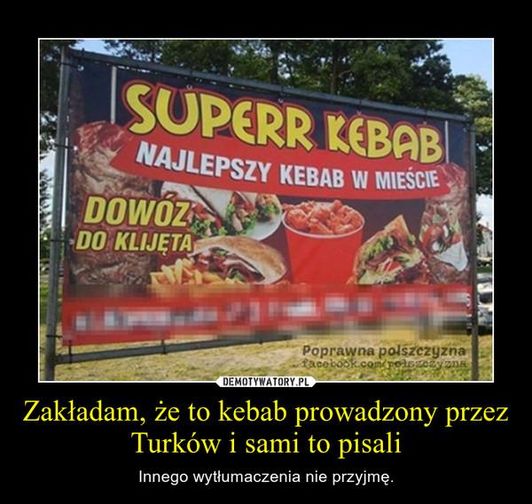 Zakładam, że to kebab prowadzony przez Turków i sami to pisali – Innego wytłumaczenia nie przyjmę.