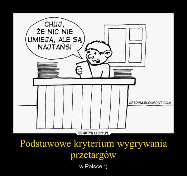 Podstawowe kryterium wygrywania przetargów – w Polsce :)