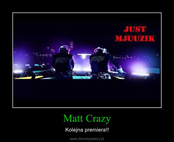 Matt Crazy – Kolejna premiera!!