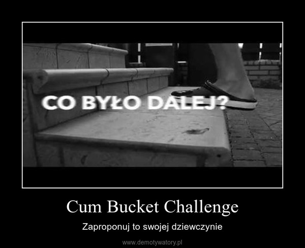 Cum Bucket Challenge – Zaproponuj to swojej dziewczynie