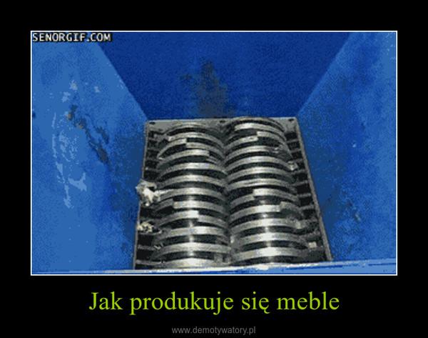 Jak produkuje się meble –