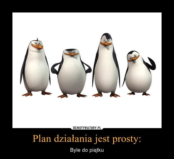 Plan działania jest prosty: – Byle do piątku